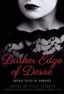 Darker Edge of Desire: Gothic Tales of Romance - Kate Douglas,Kelley Armstrong,Mitzi Szereto,Jo Wu,Rachel Caine