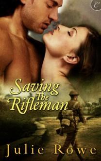 Saving the Rifleman (War Girls) - Julie Rowe