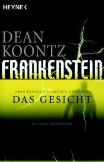 Frankenstein - Das Gesicht - Kevin J. Anderson, Uschi Gnade, Dean Koontz