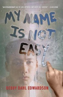My Name is Not Easy - Debby Dahl Edwardson
