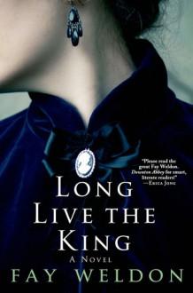 Long Live the King - Fay Weldon