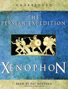 The Persian Expedition - Xenophon, Rex Warner, Pat Bottino