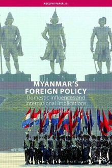 Myanmar's Foreign Policy: Domestic Influences and International Implications - Jürgen Haacke
