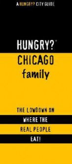 Hungry? Chicago Family: The Lowdown on Where the Real People Eat! - Jennifer Chang