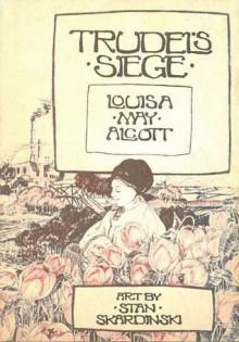 Trudel's Siege - Louisa May Alcott, Stan Skardinski