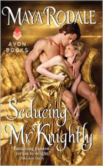 Seducing Mr. Knightly - Maya Rodale