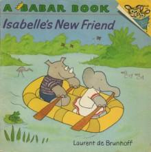 Isabelle's New Friend (Random House Picturebacks) - Laurent de Brunhoff