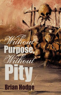 Without Purpose, Without Pity - Brian Hodge