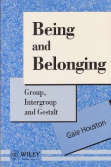 Being and Belonging: Group, Intergroup and Gestalt (Wiley Series in Psychotherapy & Counselling) - Gaie Houston