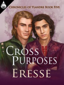 Cross Purposes (Chronicles of Ylandre, Book 5) - Eresse