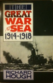 The Great War at Sea, 1914-1918 (Oxford Paperbacks) - Richard Alexander Hough