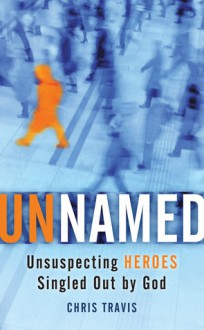 Unnamed: Unsuspecting Heroes Singled Out by God - Chris Travis