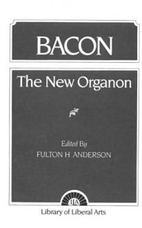 Bacon: The New Organon - Fulton H. Anderson, Francis Bacon