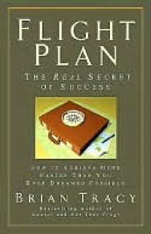 Flight Plan: The Real Secret of Success - Brian Tracy