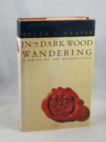 In A Dark Wood Wandering - Hella S. Haasse