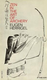 Zen in the Art of Archery - Eugen Herrigel