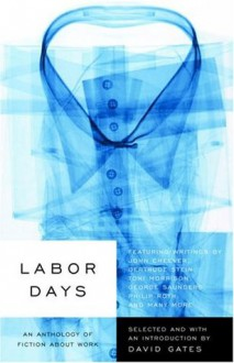 Labor Days: An Anthology of Fiction About Work - David Gates
