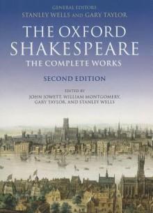 The Complete Works (Oxford Shakespeare) - William Shakespeare,John Jowett,Gary Taylor