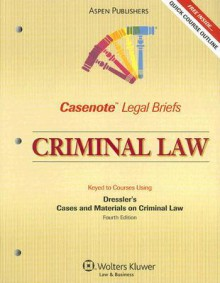 Casenote Legal Briefs Criminal Law: Keyed to Dressler, 4e (Casenote Legal Briefs) - Casenote Legal Briefs, Aspen Publishers