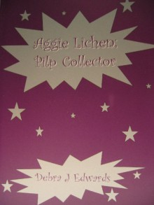 Aggie Lichen: Pilp Collector - Debra J. Edwards
