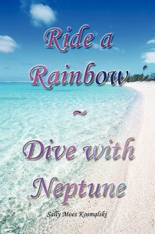 Ride a Rainbow - Dive with Neptune - Sally Moes Kosmalski
