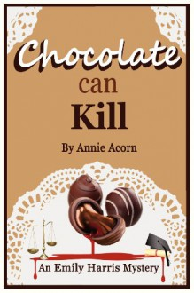 Chocolate Can Kill - Annie Acorn