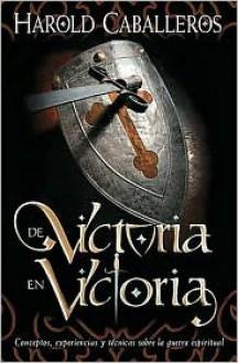 De Victoria En Victoria (Spanish Edition) - Harold Caballeros