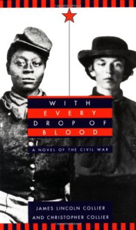With Every Drop of Blood: A Novel of the Civil War - James Collier