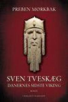 Sven Tveskæg - Danernes sidste viking - Preben Mørkbak