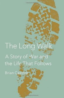 The Long Walk: A Story of War and the Life That Follows - Brian Castner