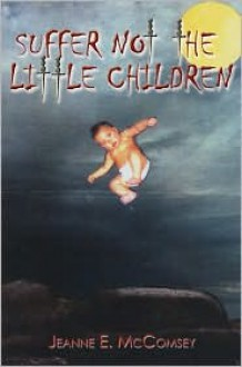 Suffer Not the Little Children - Jeanne E. McComsey
