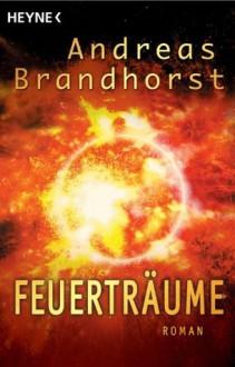 Feuerträume: Roman (German Edition) - Andreas Brandhorst