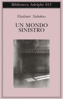 Un mondo sinistro - Vladimir Nabokov,Franca Pece