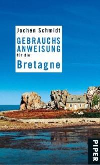 Gebrauchsanweisung für die Bretagne - Jochen Schmidt