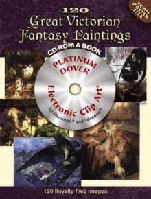 120 Great Victorian Fantasy Paintings CD-ROM and Book - Jeff A. Menges