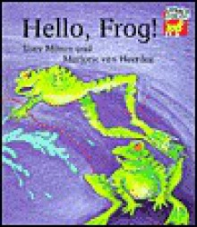 Hello, Frog! - Tony Mitton, Marjorie Van Heerden