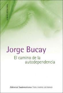 Camino de La Autodependencia - Jorge Bucay