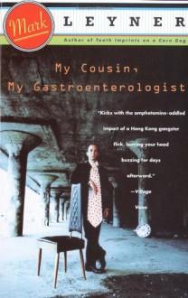 My Cousin, My Gastroenterologist - Mark Leyner