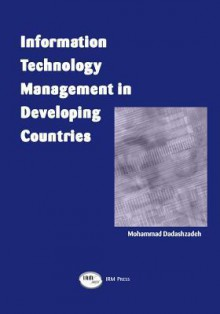 Information Technology Management in Developing Countries - Mohammad Dadashzadeh