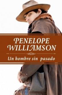 Un hombre sin pasado (Spanish Edition) - Penelope Williamson