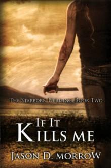 If it Kills Me - Jason D. Morrow