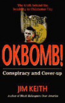 Okbomb!: Conspiracy and Cover-Up - Jim Keith