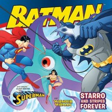 Batman Classic: Starro and Stripes Forever: With Superman and Wonder Woman - Gina Vivinetto,Rick Farley,Kanila Tripp