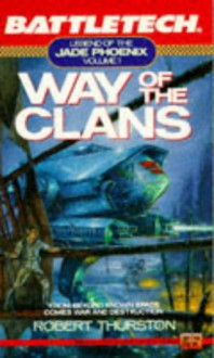 Battletech 01: Way of the Clans (Bk. 1) - Robert Thurston