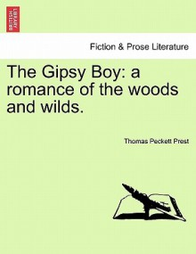 The Gipsy Boy: A Romance of the Woods and Wilds - Thomas Peckett Prest