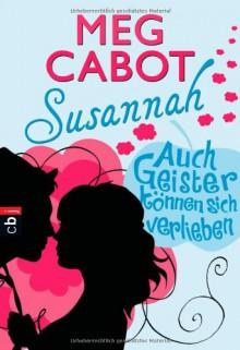 Susannah: Auch Geister können sich verlieben - Meg Cabot, Yvonne Hergane-Magholder