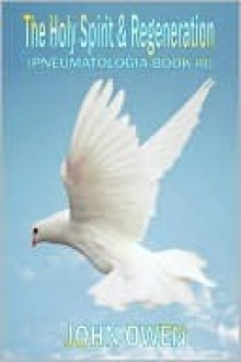 John Owen on The Holy Spirit - The Spirit and Regeneration (Book III of Pneumatologia) (Pneumatologia) - John Owen