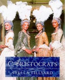 Aristocrats: An Illustrated Companion: The Illustrated Companion - Stella Tillyard