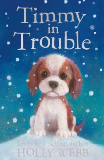 Timmy in Trouble (Holly Webb Animal Stories) - Holly Webb, Sophy Williams