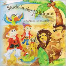 Stuck in the Doldrums: A Lesson in Sharing- A Captain No Beard Story - Carole P. Roman